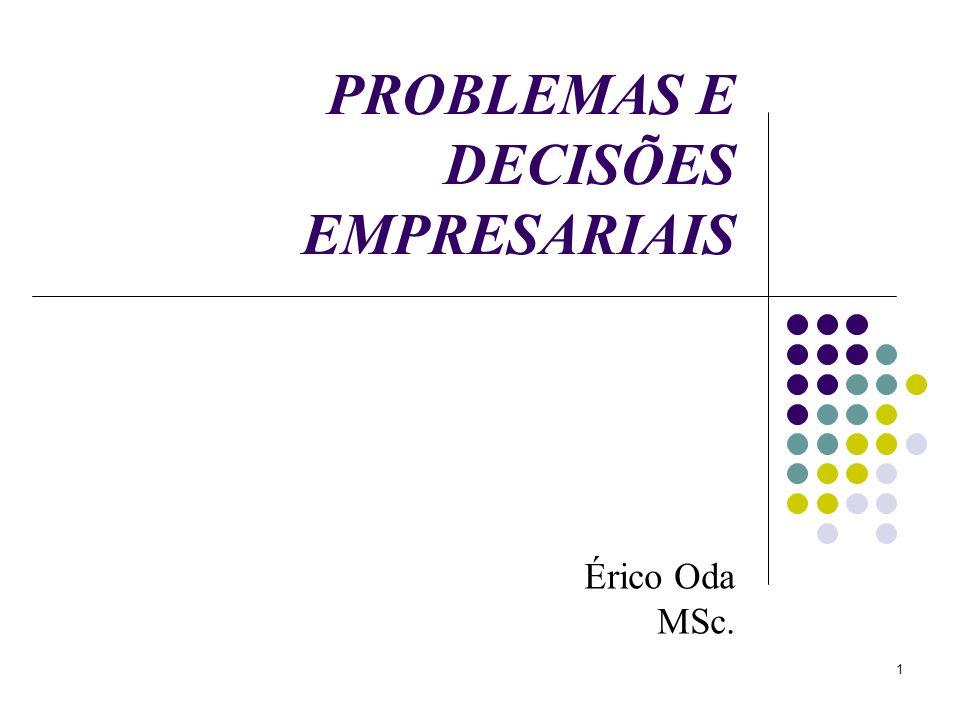 1 PROBLEMAS E DECISÕES EMPRESARIAIS Érico Oda MSc.