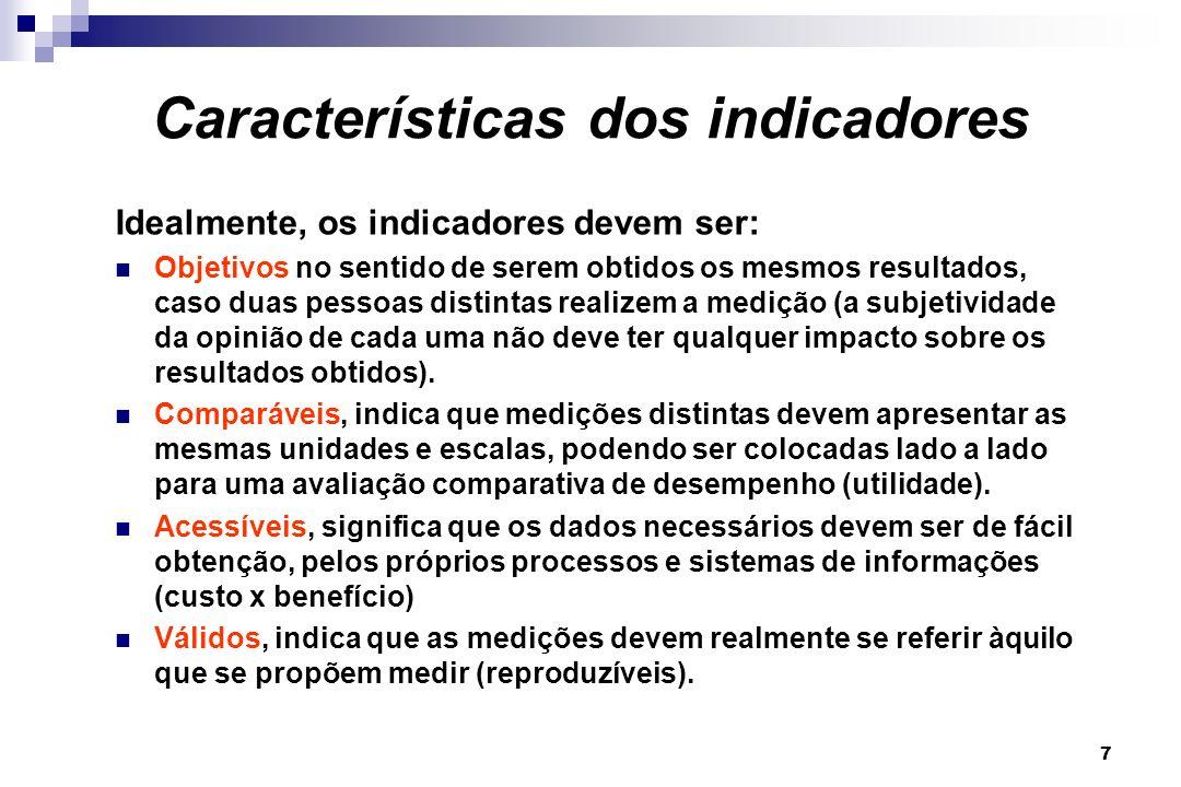 7 Características dos indicadores Idealmente, os indicadores devem ser: Objetivos no sentido de serem obtidos os mesmos resultados, caso duas pessoas