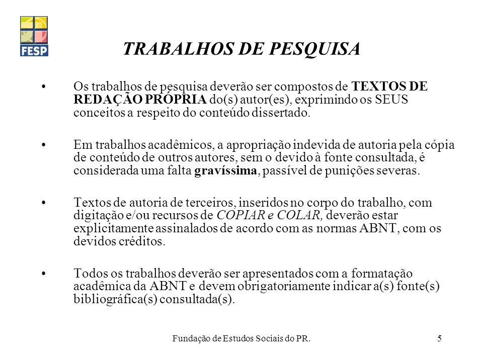 Fundação de Estudos Sociais do PR.5 TRABALHOS DE PESQUISA Os trabalhos de pesquisa deverão ser compostos de TEXTOS DE REDAÇÃO PRÓPRIA do(s) autor(es),