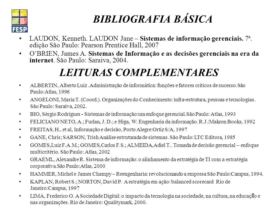 7 BIBLIOGRAFIA BÁSICA LAUDON, Kenneth. LAUDON Jane – Sistemas de informação gerenciais. 7ª. edição São Paulo: Pearson Prentice Hall, 2007 OBRIEN, Jame