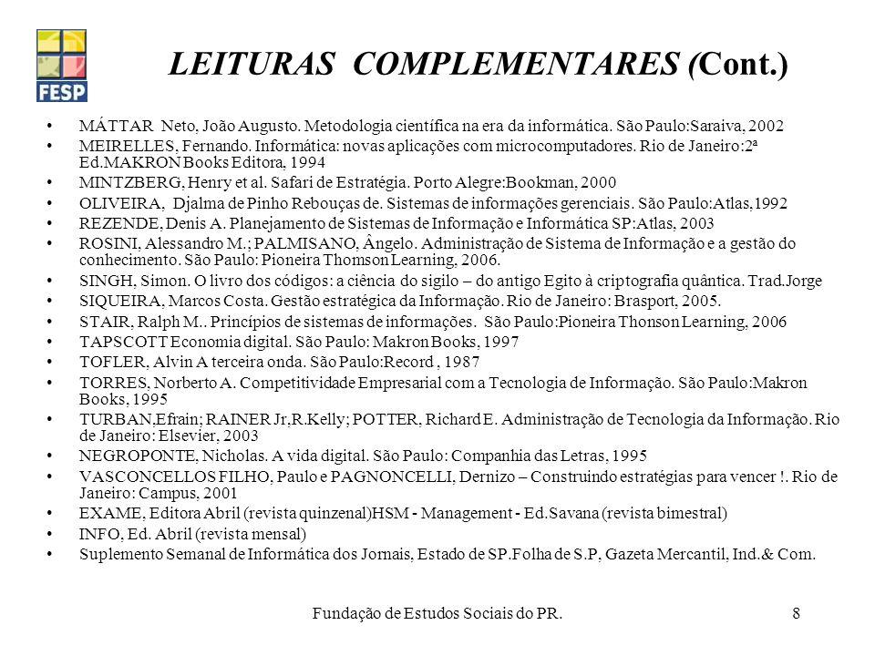 Fundação de Estudos Sociais do PR.8 LEITURAS COMPLEMENTARES (Cont.) MÁTTAR Neto, João Augusto. Metodologia científica na era da informática. São Paulo