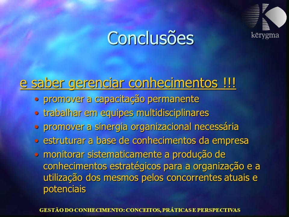 GESTÃO DO CONHECIMENTO: CONCEITOS, PRÁTICAS E PERSPECTIVAS Conclusões e saber gerenciar conhecimentos !!! promover a capacitação permanentepromover a