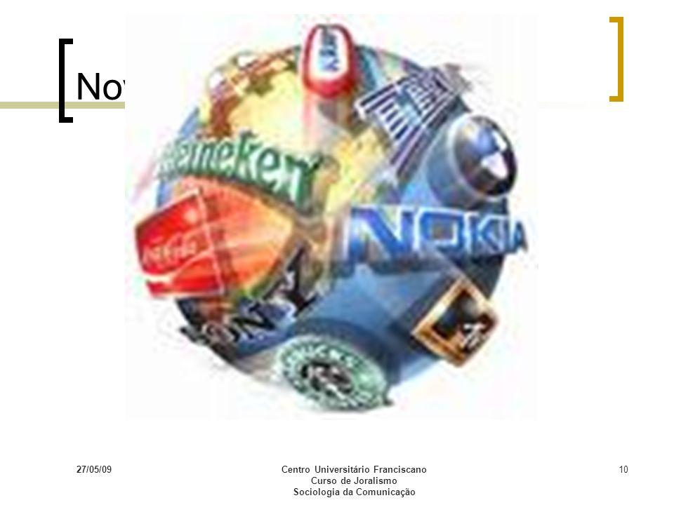 27/05/09Centro Universitário Franciscano Curso de Joralismo Sociologia da Comunicação 10 Nova estrutura de mundo