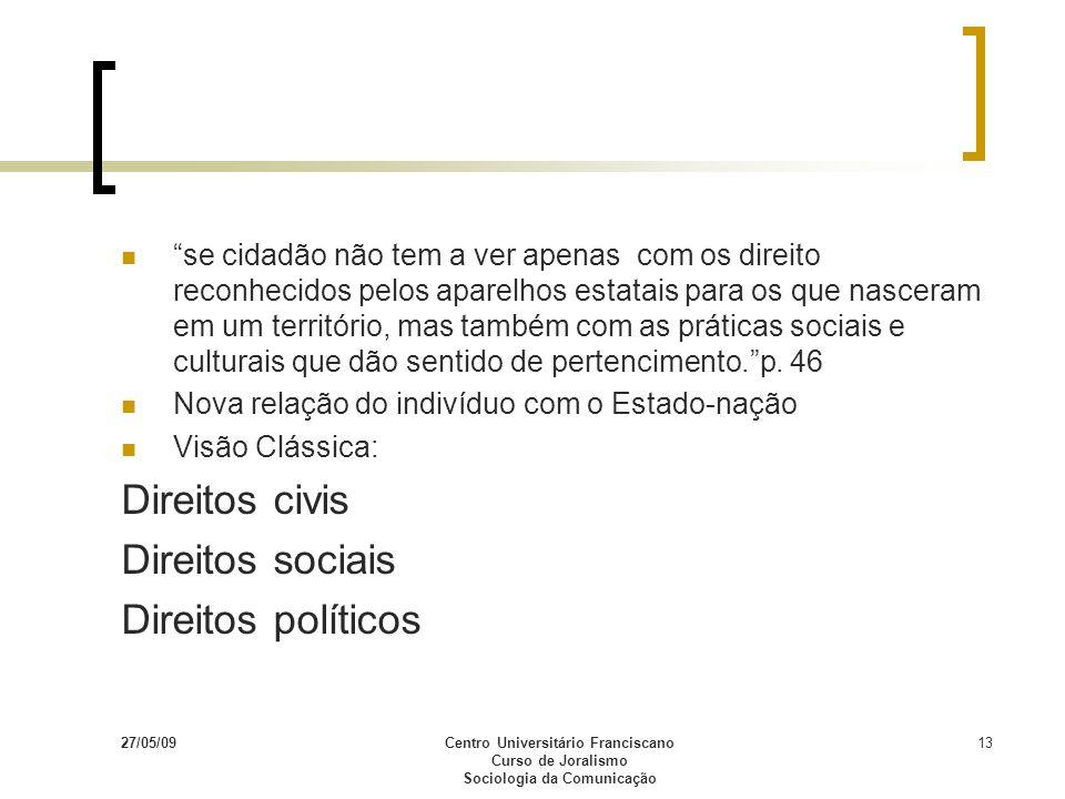 27/05/09Centro Universitário Franciscano Curso de Joralismo Sociologia da Comunicação 13 se cidadão não tem a ver apenas com os direito reconhecidos p