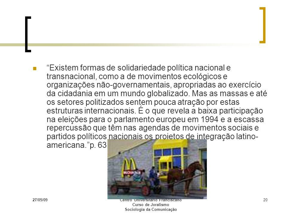 27/05/09Centro Universitário Franciscano Curso de Joralismo Sociologia da Comunicação 20 Existem formas de solidariedade política nacional e transnaci