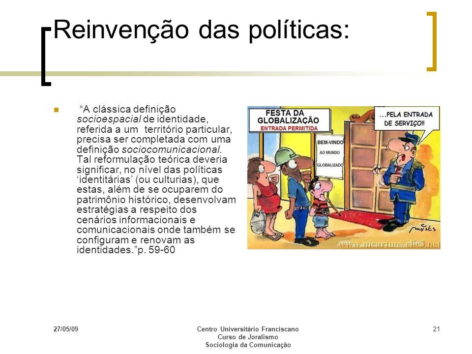 27/05/09Centro Universitário Franciscano Curso de Joralismo Sociologia da Comunicação 21 Reinvenção das políticas: A clássica definição socioespacial