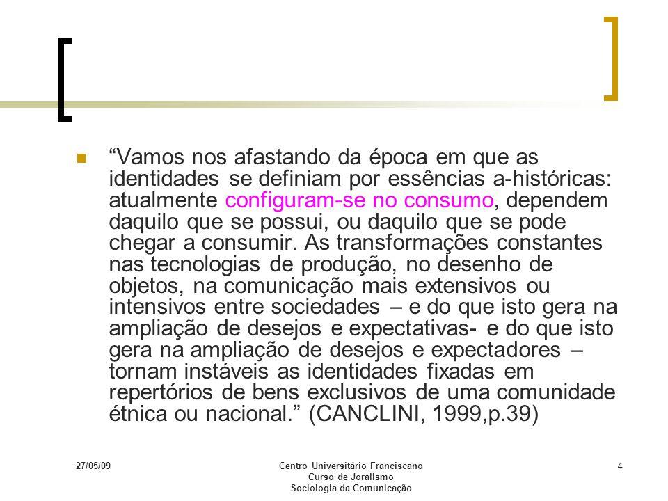 27/05/09Centro Universitário Franciscano Curso de Joralismo Sociologia da Comunicação 4 Vamos nos afastando da época em que as identidades se definiam