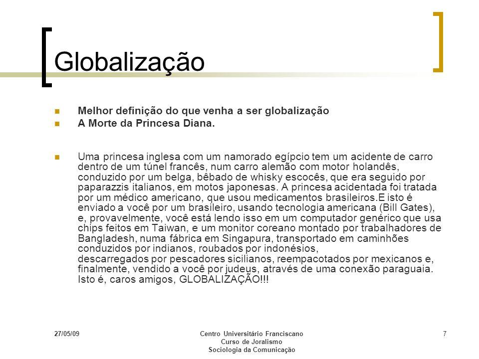 27/05/09Centro Universitário Franciscano Curso de Joralismo Sociologia da Comunicação 7 Globalização Melhor definição do que venha a ser globalização