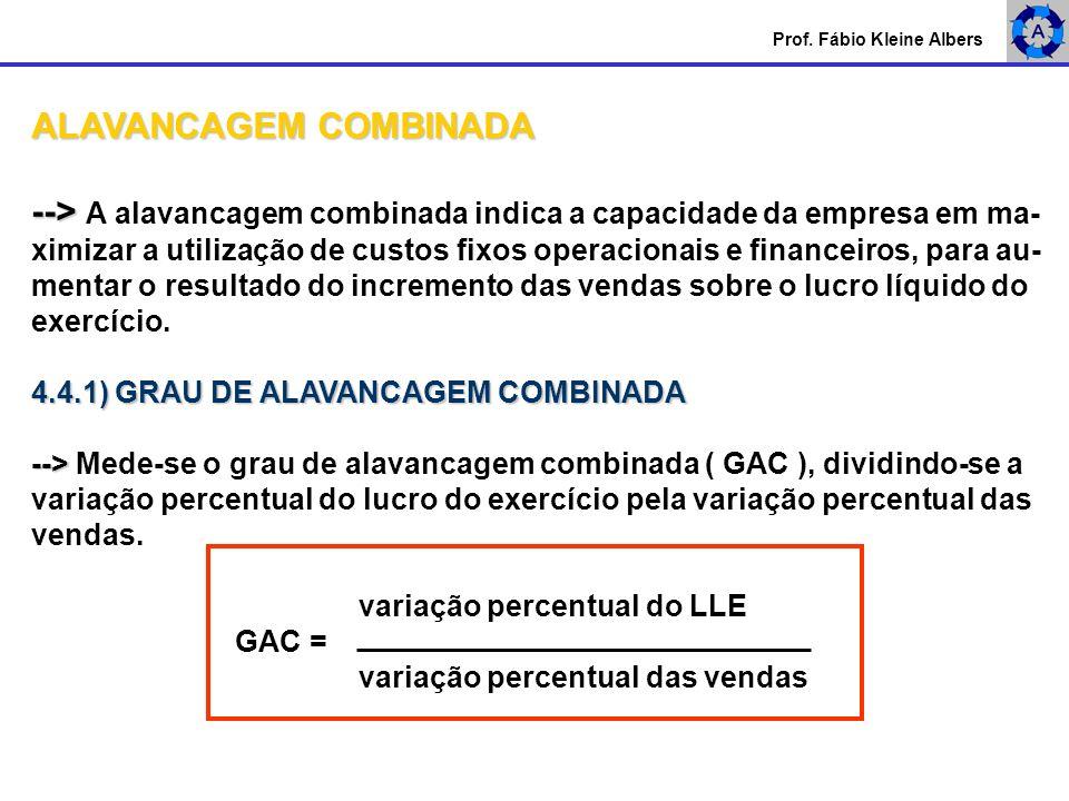 ALAVANCAGEM COMBINADA --> --> A alavancagem combinada indica a capacidade da empresa em ma- ximizar a utilização de custos fixos operacionais e financ