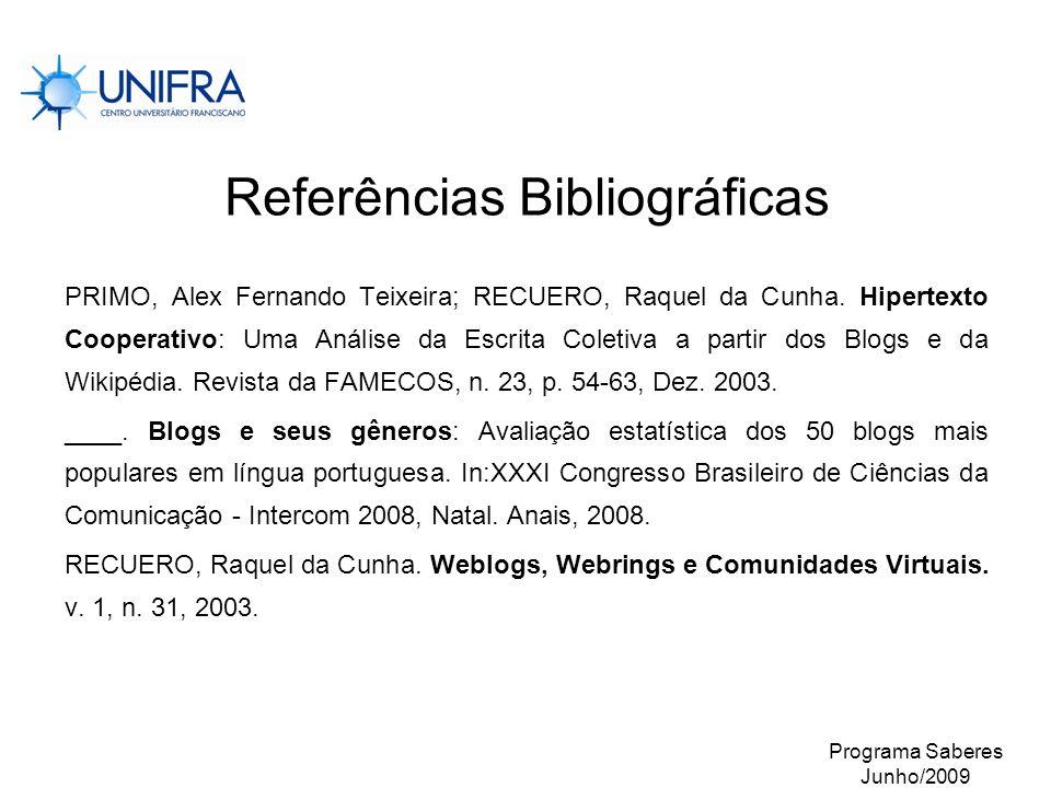 Programa Saberes Junho/2009 Referências Bibliográficas PRIMO, Alex Fernando Teixeira; RECUERO, Raquel da Cunha. Hipertexto Cooperativo: Uma Análise da