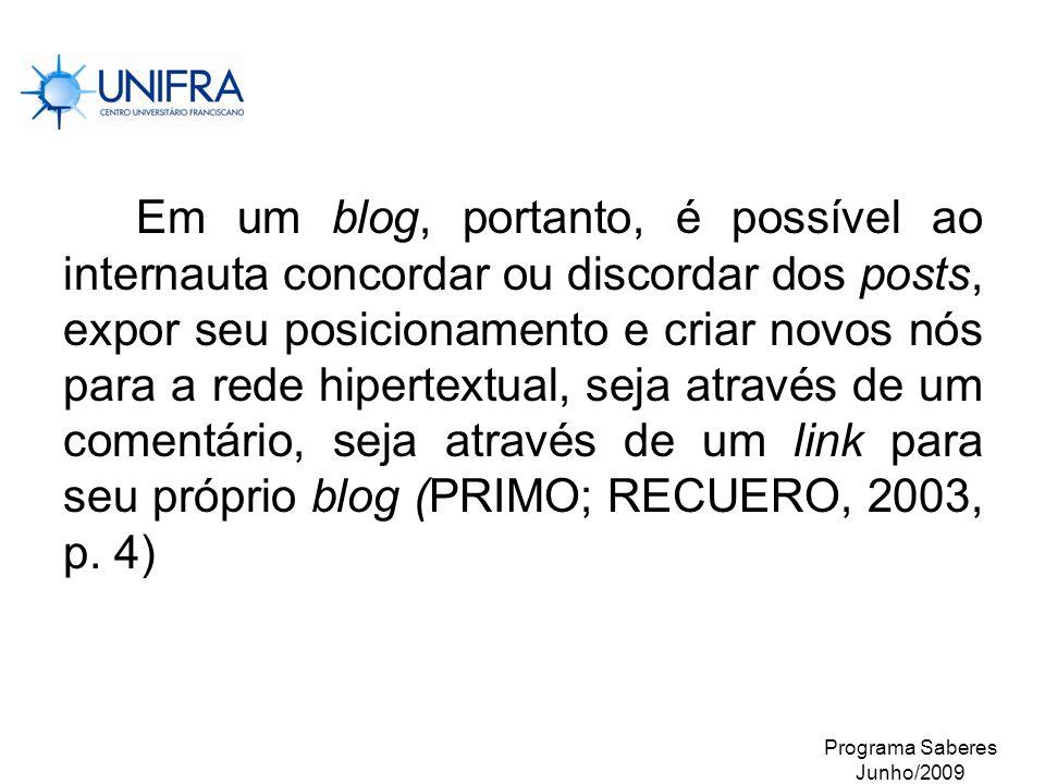 Programa Saberes Junho/2009 Em um blog, portanto, é possível ao internauta concordar ou discordar dos posts, expor seu posicionamento e criar novos nó