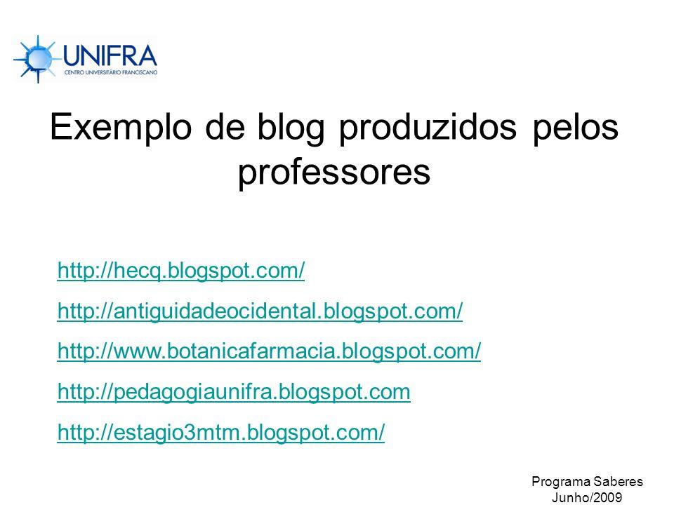 Programa Saberes Junho/2009 Exemplo de blog produzidos pelos professores http://hecq.blogspot.com/ http://antiguidadeocidental.blogspot.com/ http://ww