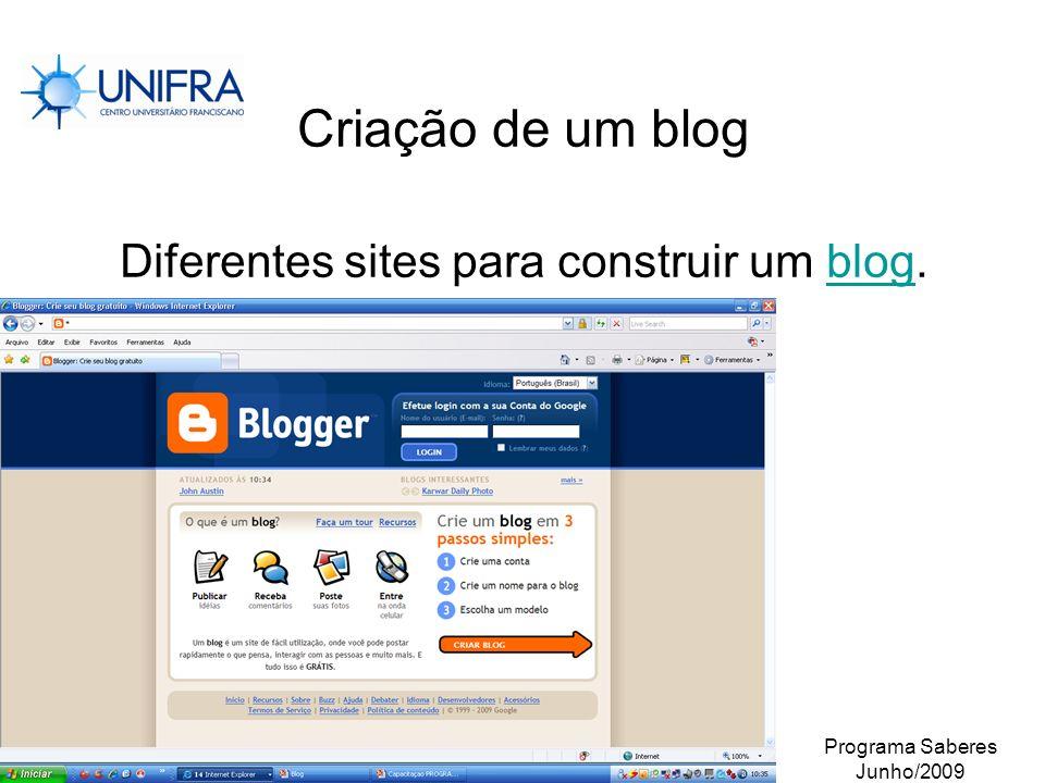 Programa Saberes Junho/2009 Criação de um blog Diferentes sites para construir um blog.blog