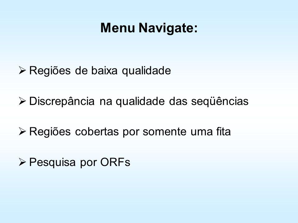 Menu Navigate: Regiões de baixa qualidade Discrepância na qualidade das seqüências Regiões cobertas por somente uma fita Pesquisa por ORFs