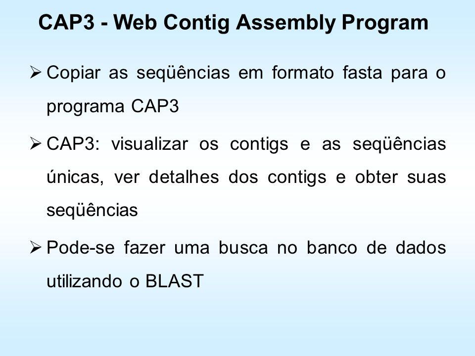 CAP3 - Web Contig Assembly Program Copiar as seqüências em formato fasta para o programa CAP3 CAP3: visualizar os contigs e as seqüências únicas, ver