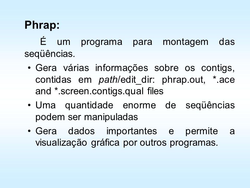 Phrap: É um programa para montagem das seqüências. Gera várias informações sobre os contigs, contidas em path/edit_dir: phrap.out, *.ace and *.screen.