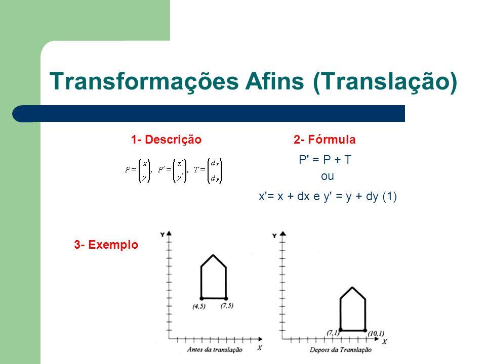 Transformações Afins (Translação) P' = P + T 1- Descrição2- Fórmula 3- Exemplo ou x'= x + dx e y' = y + dy (1)