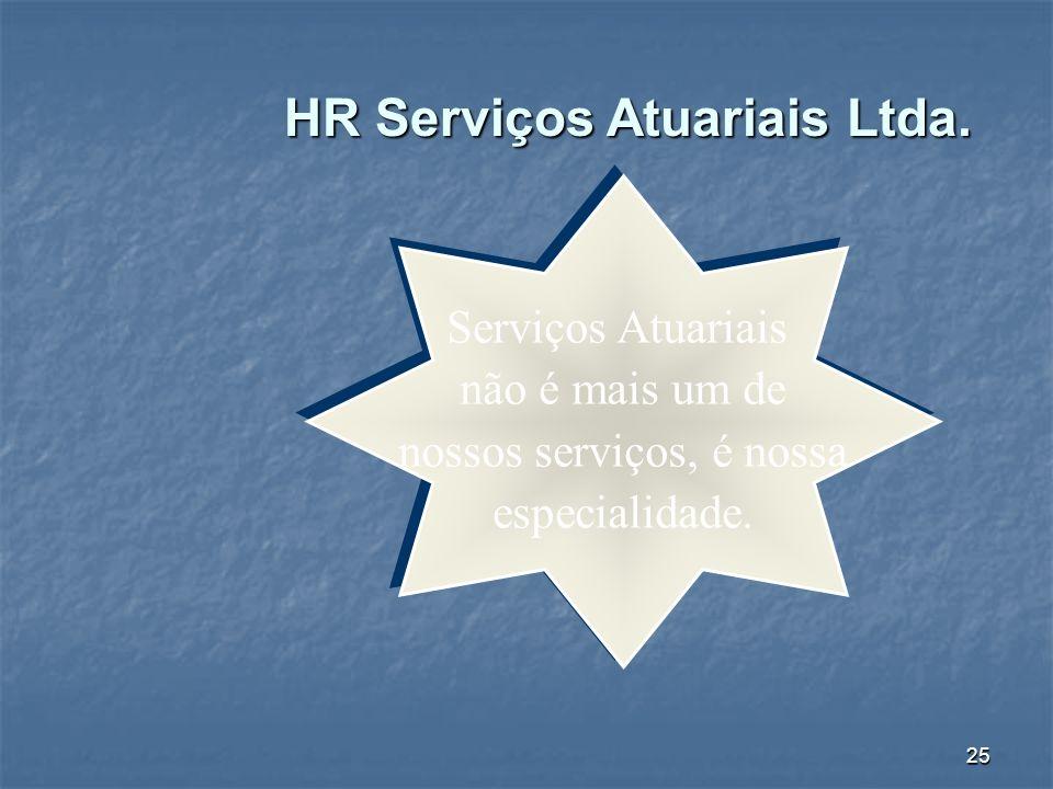 25 HR Serviços Atuariais Ltda. Serviços Atuariais não é mais um de nossos serviços, é nossa especialidade. Serviços Atuariais não é mais um de nossos