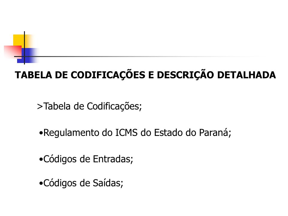 TABELA DE CODIFICAÇÕES E DESCRIÇÃO DETALHADA >Tabela de Codificações; Regulamento do ICMS do Estado do Paraná; Códigos de Entradas; Códigos de Saídas;