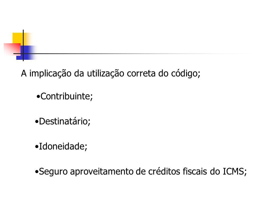 A implicação da utilização correta do código; Contribuinte; Destinatário; Seguro aproveitamento de créditos fiscais do ICMS; Idoneidade;