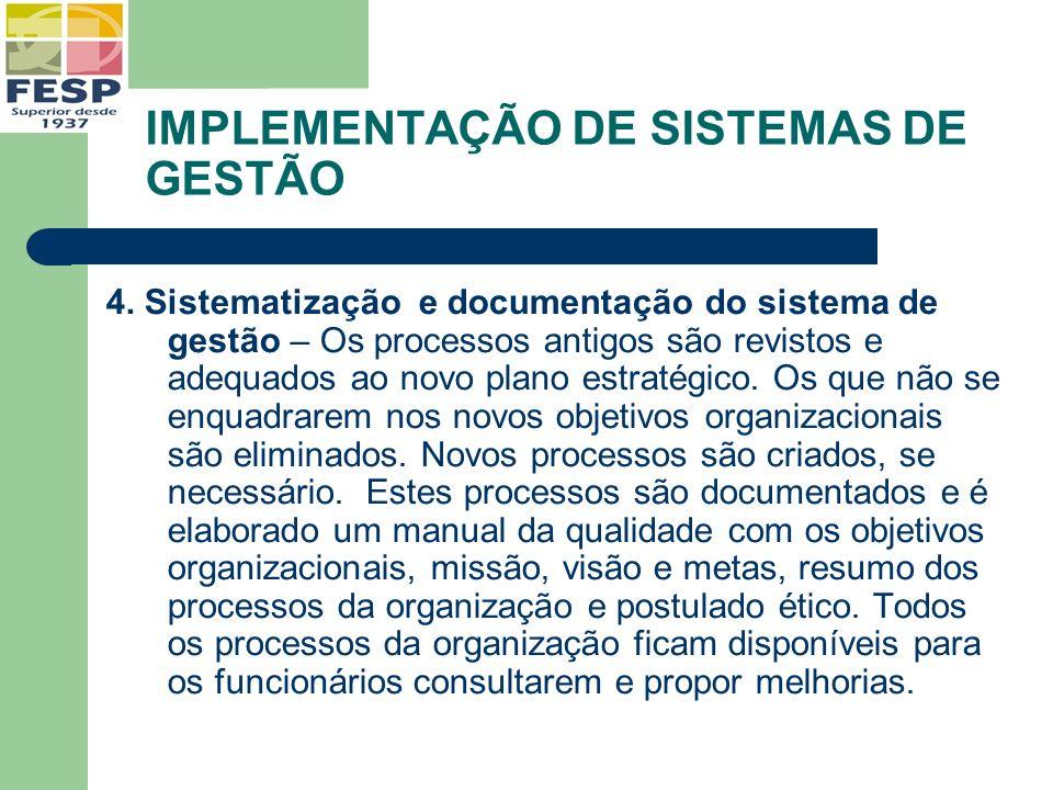IMPLEMENTAÇÃO DE SISTEMAS DE GESTÃO 4. Sistematização e documentação do sistema de gestão – Os processos antigos são revistos e adequados ao novo plan