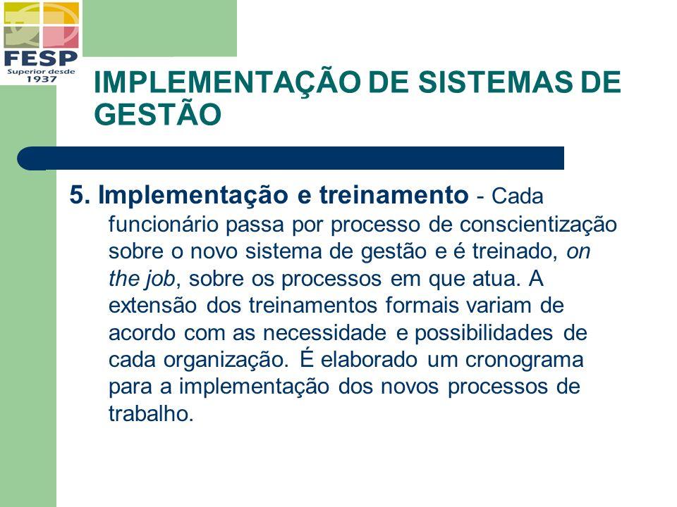 IMPLEMENTAÇÃO DE SISTEMAS DE GESTÃO 5. Implementação e treinamento - Cada funcionário passa por processo de conscientização sobre o novo sistema de ge