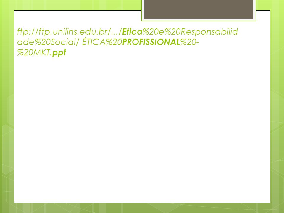 ftp://ftp.unilins.edu.br/.../ Etica %20e%20Responsabilid ade%20Social/ ÉTICA%20 PROFISSIONAL %20- %20MKT. ppt