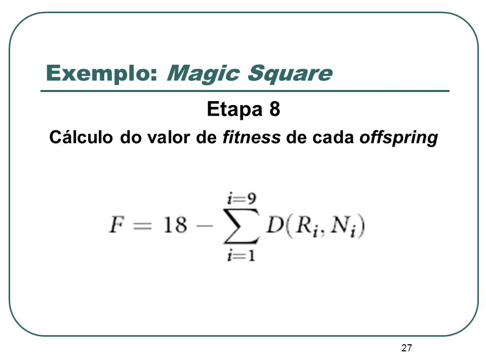 27 Exemplo: Magic Square Etapa 8 Cálculo do valor de fitness de cada offspring