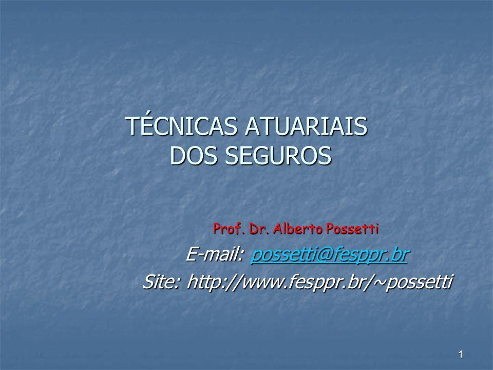 1 Prof. Dr. Alberto Possetti E-mail: possetti@fesppr.br possetti@fesppr.br Site: http://www.fesppr.br/~possetti TÉCNICAS ATUARIAIS DOS SEGUROS