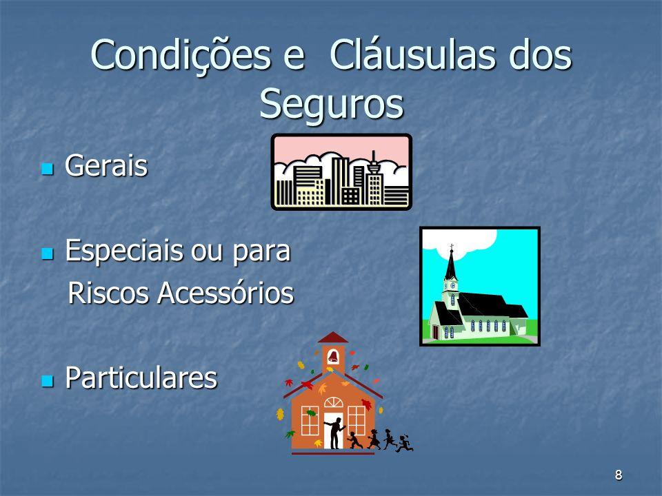 8 Condições e Cláusulas dos Seguros Gerais Gerais Especiais ou para Especiais ou para Riscos Acessórios Riscos Acessórios Particulares Particulares