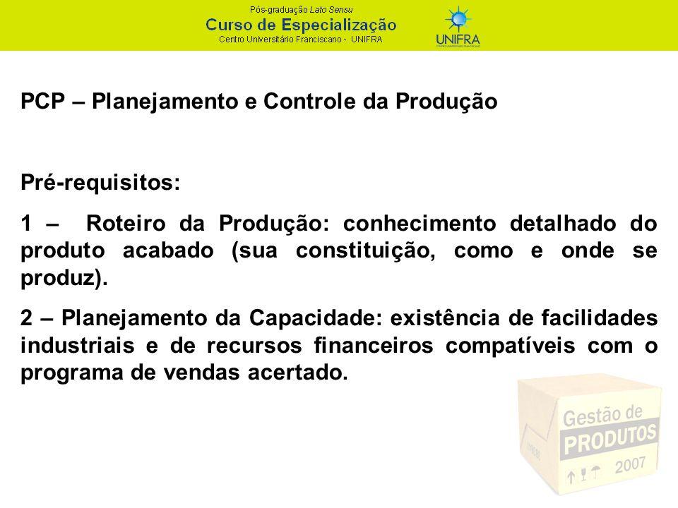 PCP – Planejamento e Controle da Produção Roteiro da Produção: -Tarefa da Engenharia Industrial; - Fluxograma do produto acabado; - Relação geral das peças; - Seqüências de Operações; - Folhas de Matérias-primas; - Folhas de Máquinas.