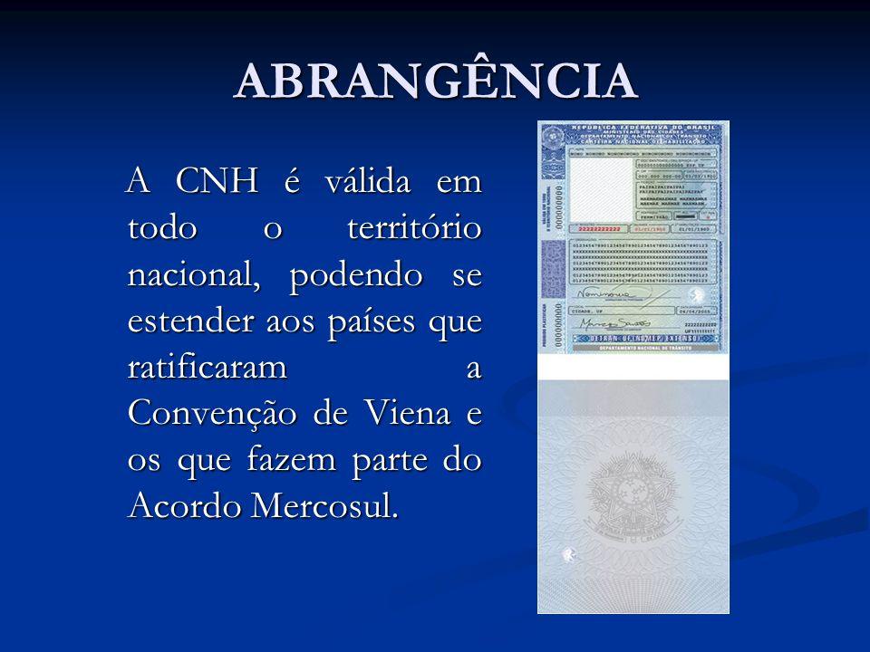 ABRANGÊNCIA A CNH é válida em todo o território nacional, podendo se estender aos países que ratificaram a Convenção de Viena e os que fazem parte do