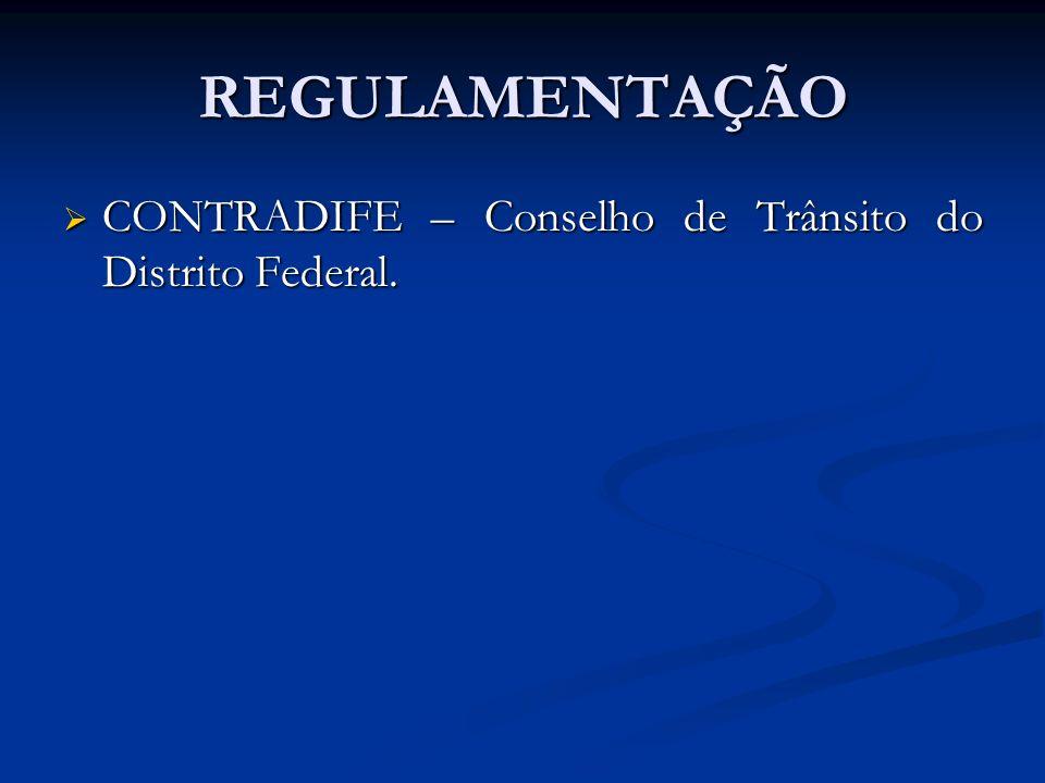 REGULAMENTAÇÃO CONTRADIFE – Conselho de Trânsito do Distrito Federal. CONTRADIFE – Conselho de Trânsito do Distrito Federal.