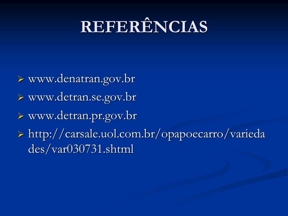 REFERÊNCIAS www.denatran.gov.br www.denatran.gov.br www.detran.se.gov.br www.detran.se.gov.br www.detran.pr.gov.br www.detran.pr.gov.br http://carsale