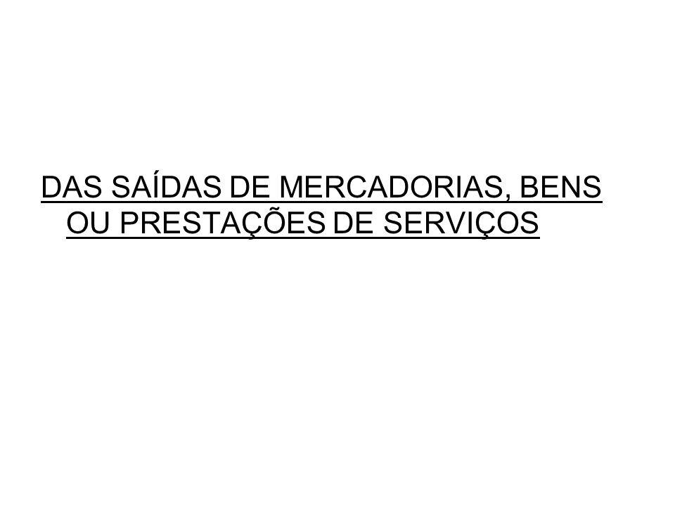 DAS SAÍDAS DE MERCADORIAS, BENS OU PRESTAÇÕES DE SERVIÇOS