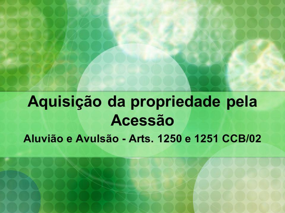 Aquisição da propriedade pela Acessão Aluvião e Avulsão - Arts. 1250 e 1251 CCB/02