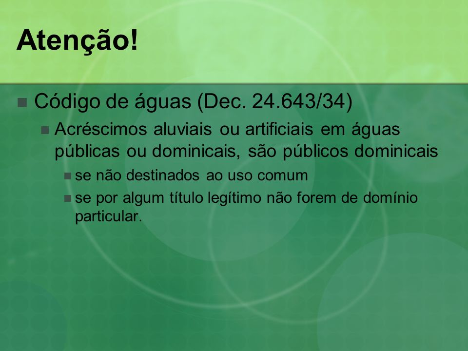 Atenção! Código de águas (Dec. 24.643/34) Acréscimos aluviais ou artificiais em águas públicas ou dominicais, são públicos dominicais se não destinado