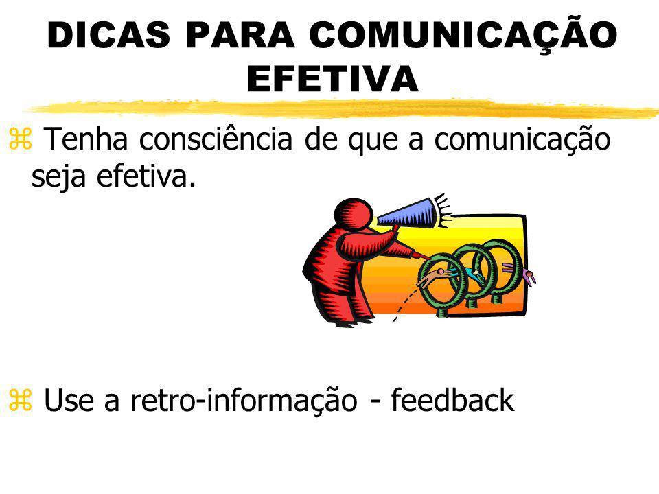 DICAS PARA COMUNICAÇÃO EFETIVA z Tenha consciência de que a comunicação seja efetiva. z Use a retro-informação - feedback
