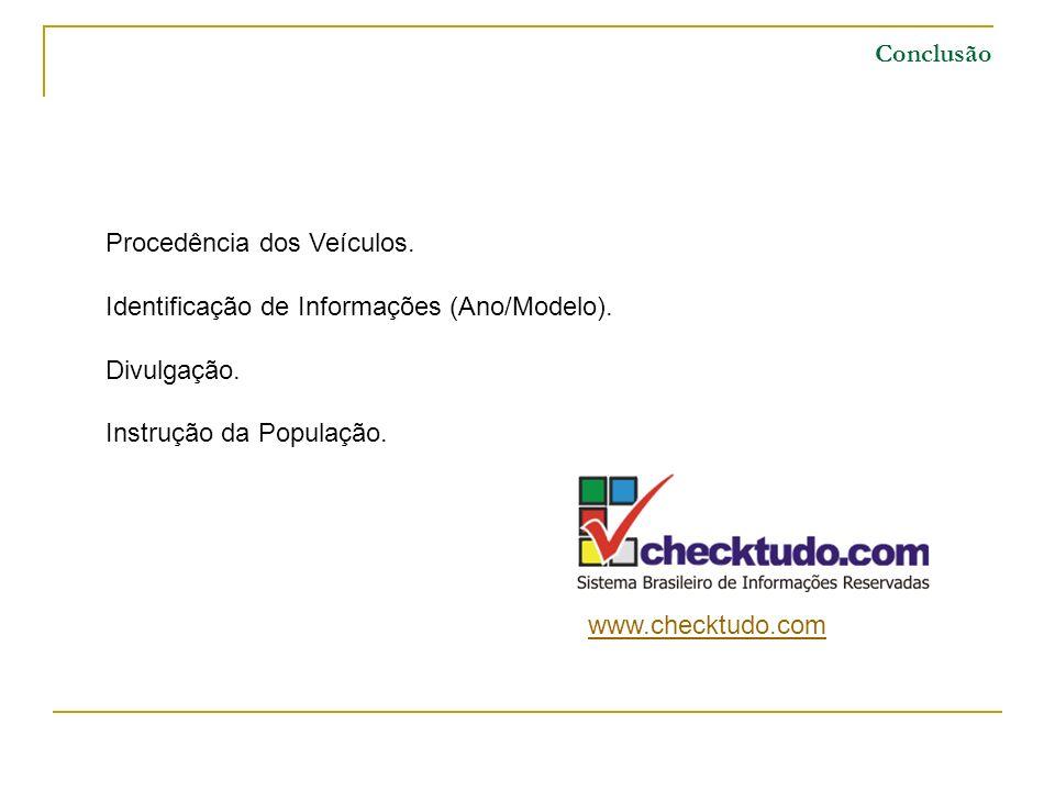 Conclusão Procedência dos Veículos. Identificação de Informações (Ano/Modelo). Divulgação. Instrução da População. www.checktudo.com