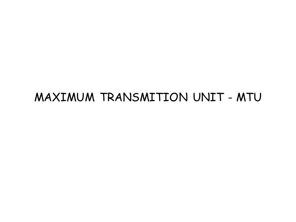 MAXIMUM TRANSMITION UNIT - MTU