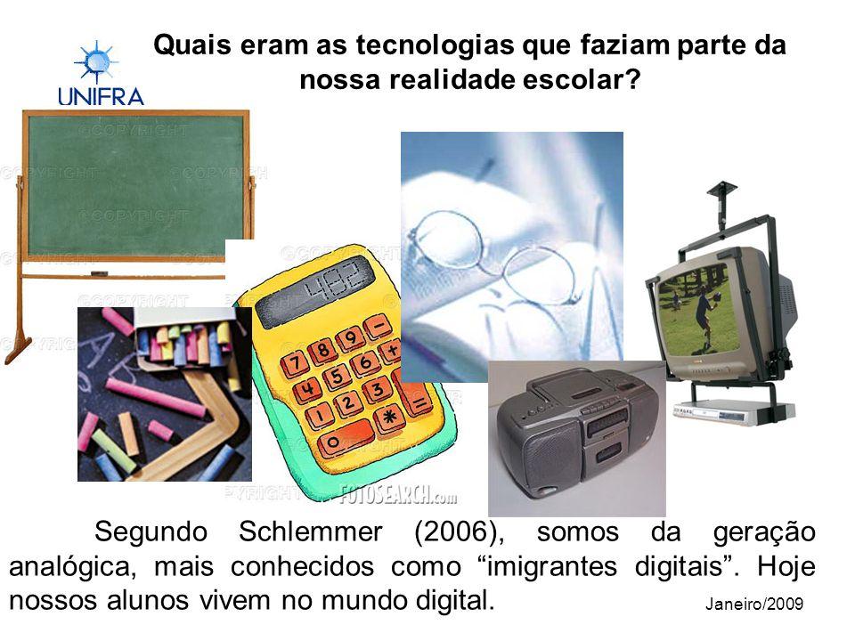 Janeiro/2009 Quais eram as tecnologias que faziam parte da nossa realidade escolar.