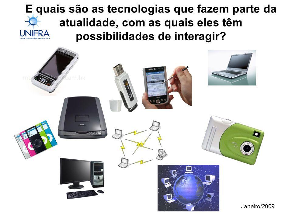 Janeiro/2009 E quais são as tecnologias que fazem parte da atualidade, com as quais eles têm possibilidades de interagir?