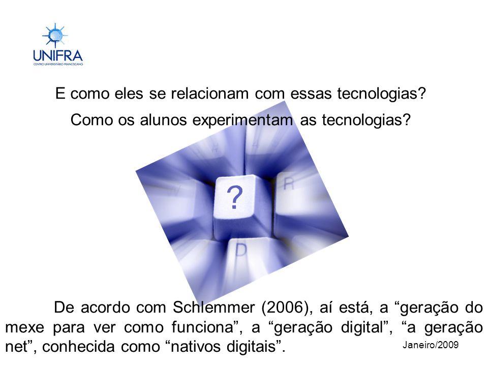 Janeiro/2009 E como eles se relacionam com essas tecnologias.