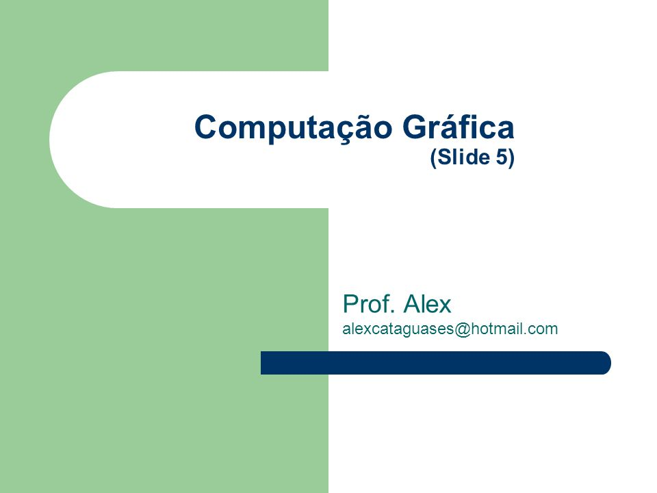 Computação Gráfica (Slide 5) Prof. Alex alexcataguases@hotmail.com