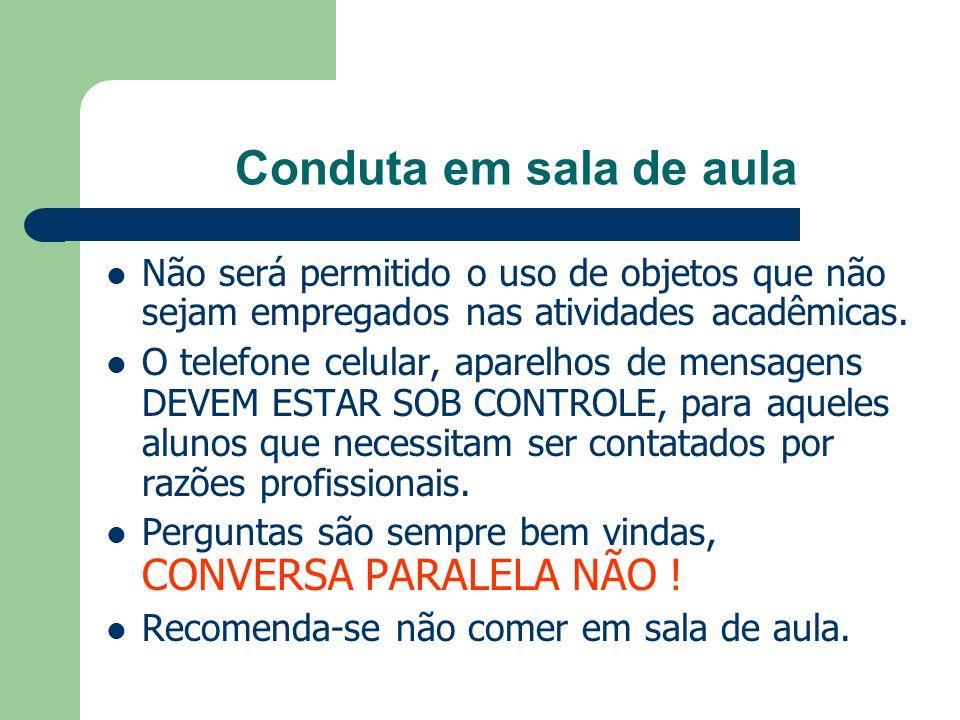 Conduta em sala de aula Não será permitido o uso de objetos que não sejam empregados nas atividades acadêmicas. O telefone celular, aparelhos de mensa