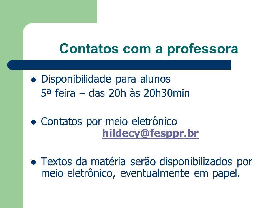 Contatos com a professora Disponibilidade para alunos 5ª feira – das 20h às 20h30min Contatos por meio eletrônico hildecy@fesppr.brhildecy@fesppr.br T