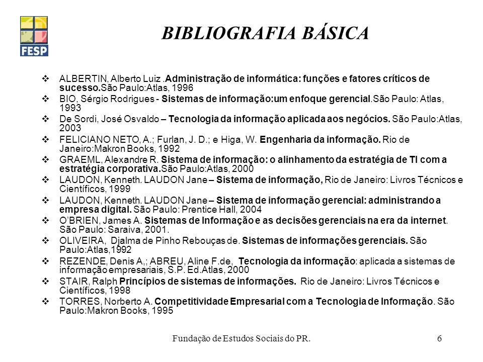 Fundação de Estudos Sociais do PR.6 BIBLIOGRAFIA BÁSICA ALBERTIN, Alberto Luiz.Administração de informática: funções e fatores críticos de sucesso.São