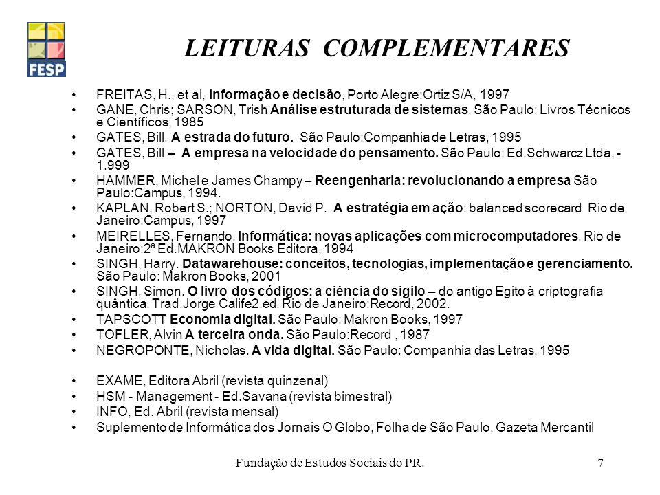Fundação de Estudos Sociais do PR.7 LEITURAS COMPLEMENTARES FREITAS, H., et al, Informação e decisão, Porto Alegre:Ortiz S/A, 1997 GANE, Chris; SARSON