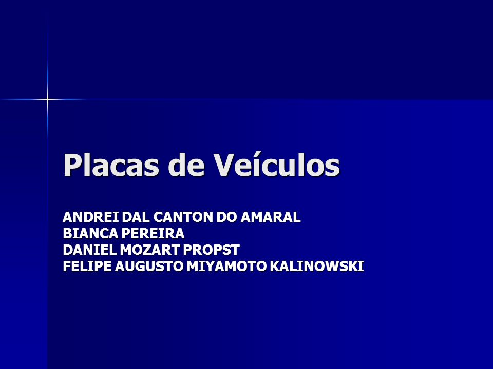 Placas de Veículos ANDREI DAL CANTON DO AMARAL BIANCA PEREIRA DANIEL MOZART PROPST FELIPE AUGUSTO MIYAMOTO KALINOWSKI