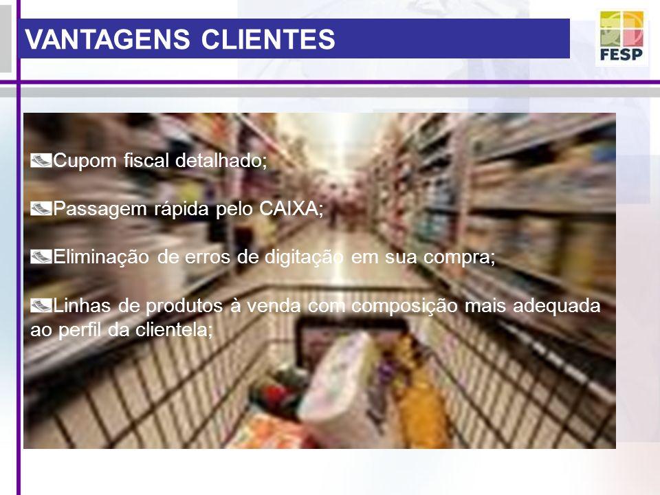 VANTAGENS CLIENTES Cupom fiscal detalhado; Passagem rápida pelo CAIXA; Eliminação de erros de digitação em sua compra; Linhas de produtos à venda com